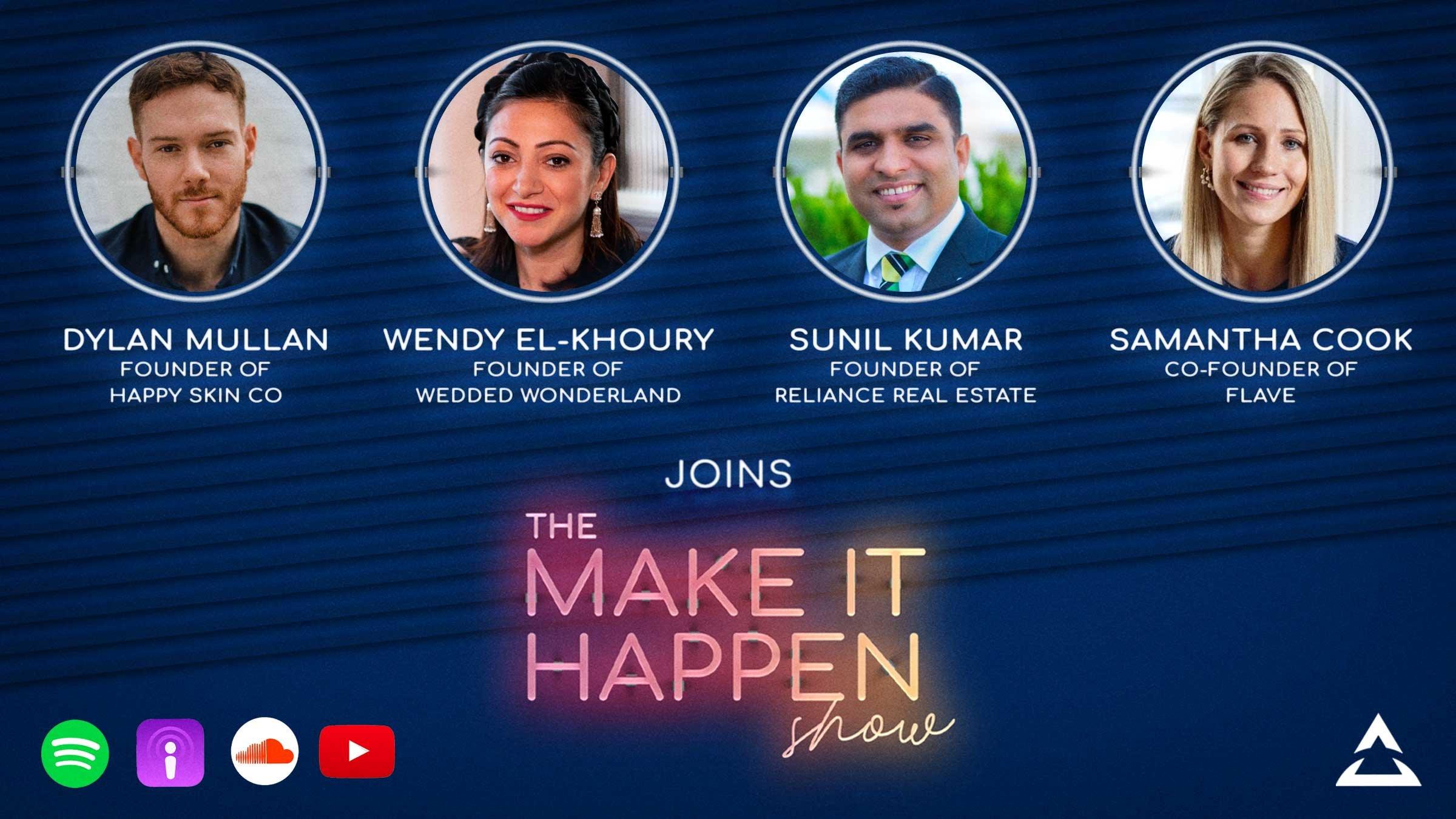 Dylan Mullan (Happy Skin Co), Wendy El-houry (Wedded Wonderland), Sunil Kumar (Reliance Real Estate), Samantha Cook (Flave) join The Make It Happen Show