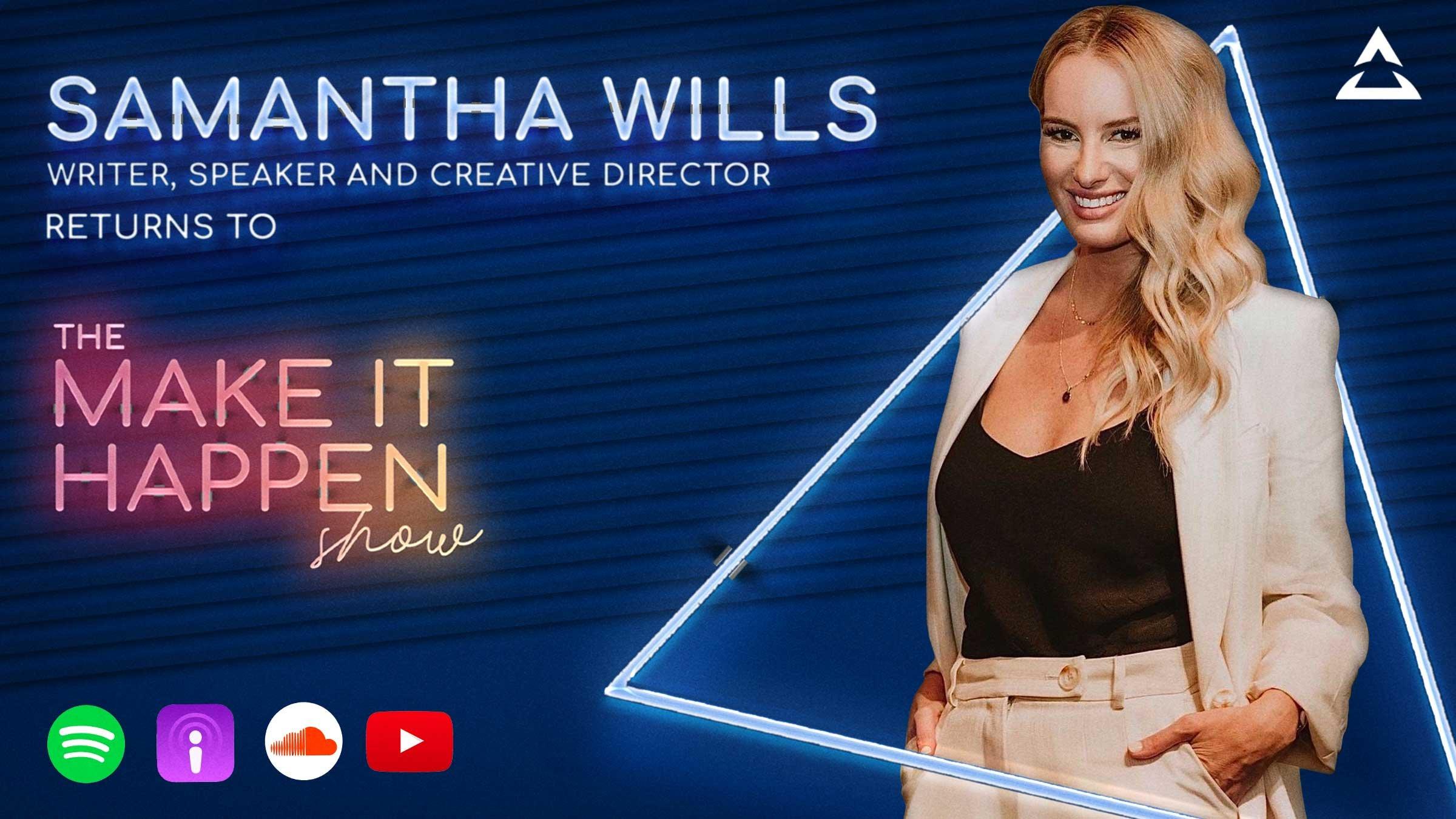 Samantha Wills, writer, speaker and creative director returns to The Make It Happen Show