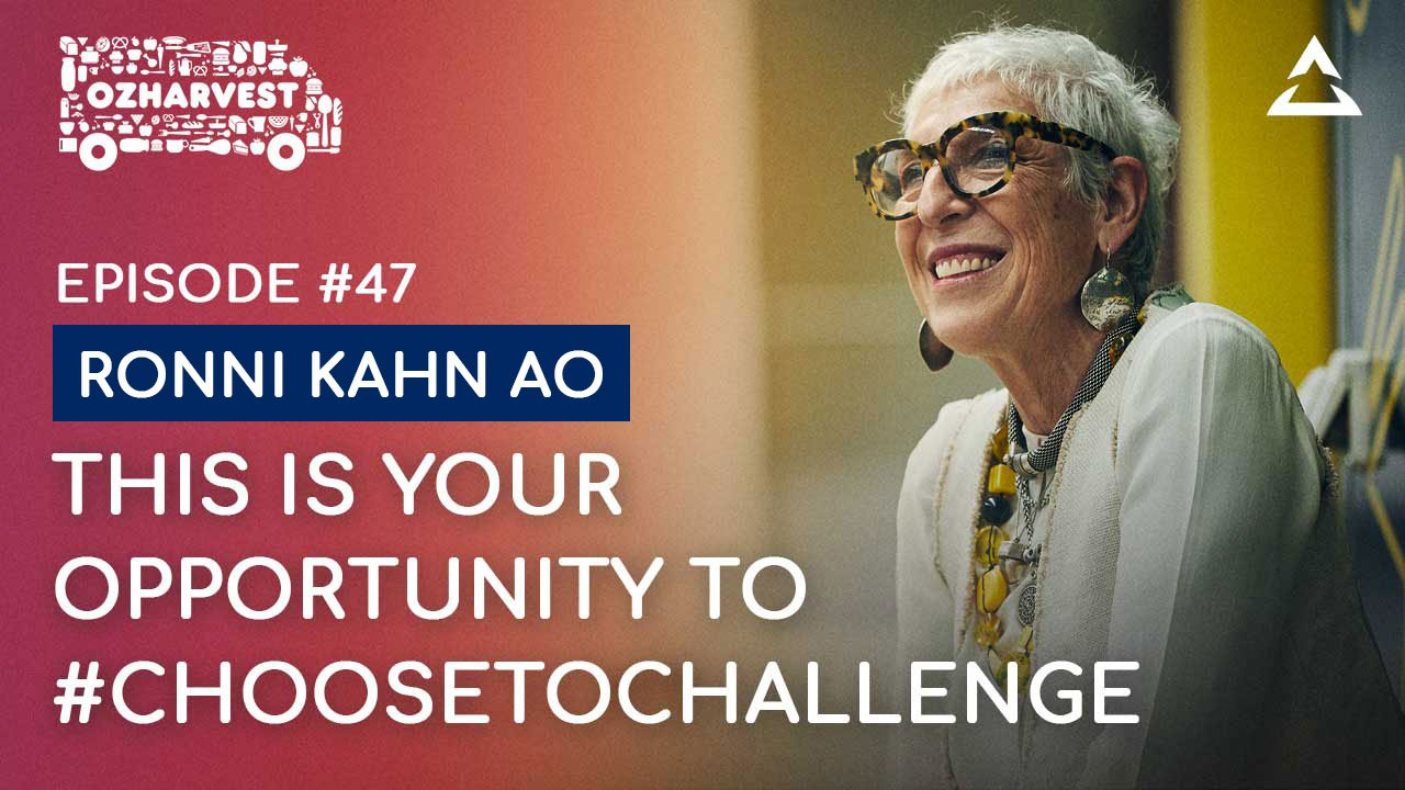 Ronni Kahn AO - How anyone can drive change by choosing to challenge