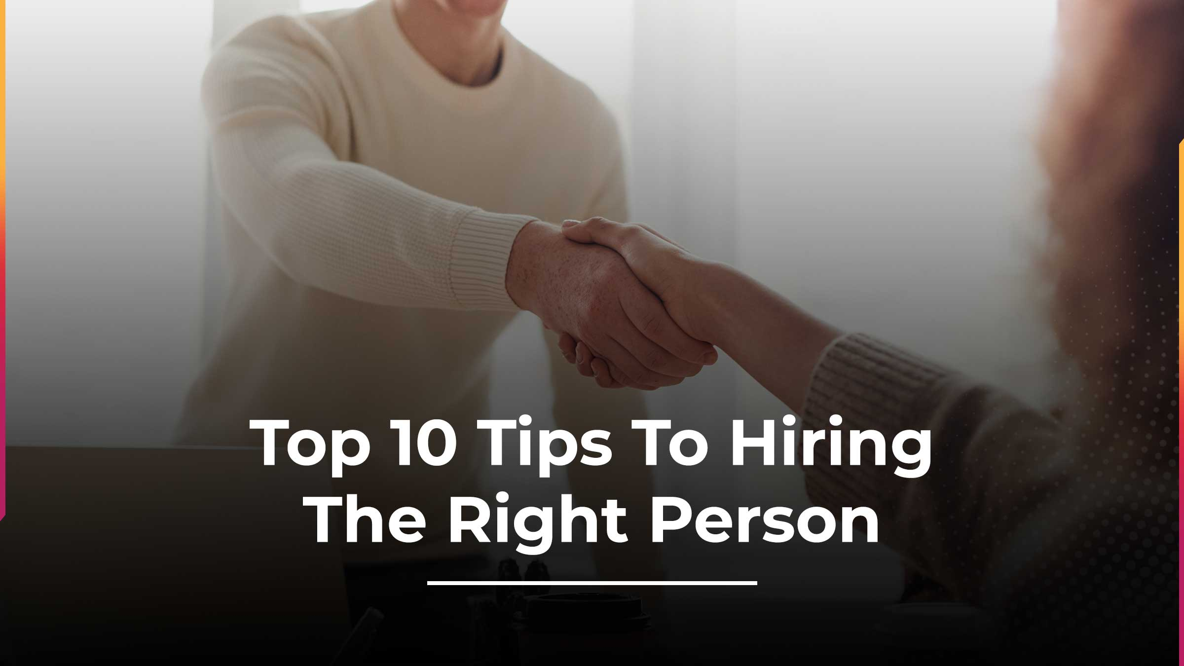 Picking the perfect candidate: 10 tips for any interviewer