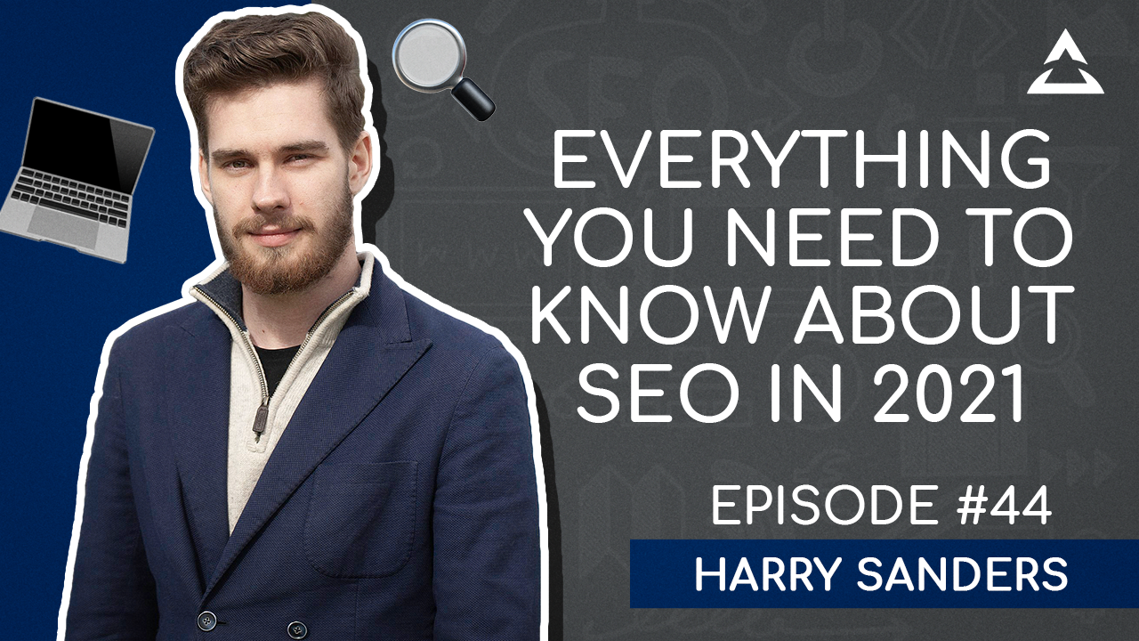 The Ultimate Guide to SEO in 2021 with Harry Sanders