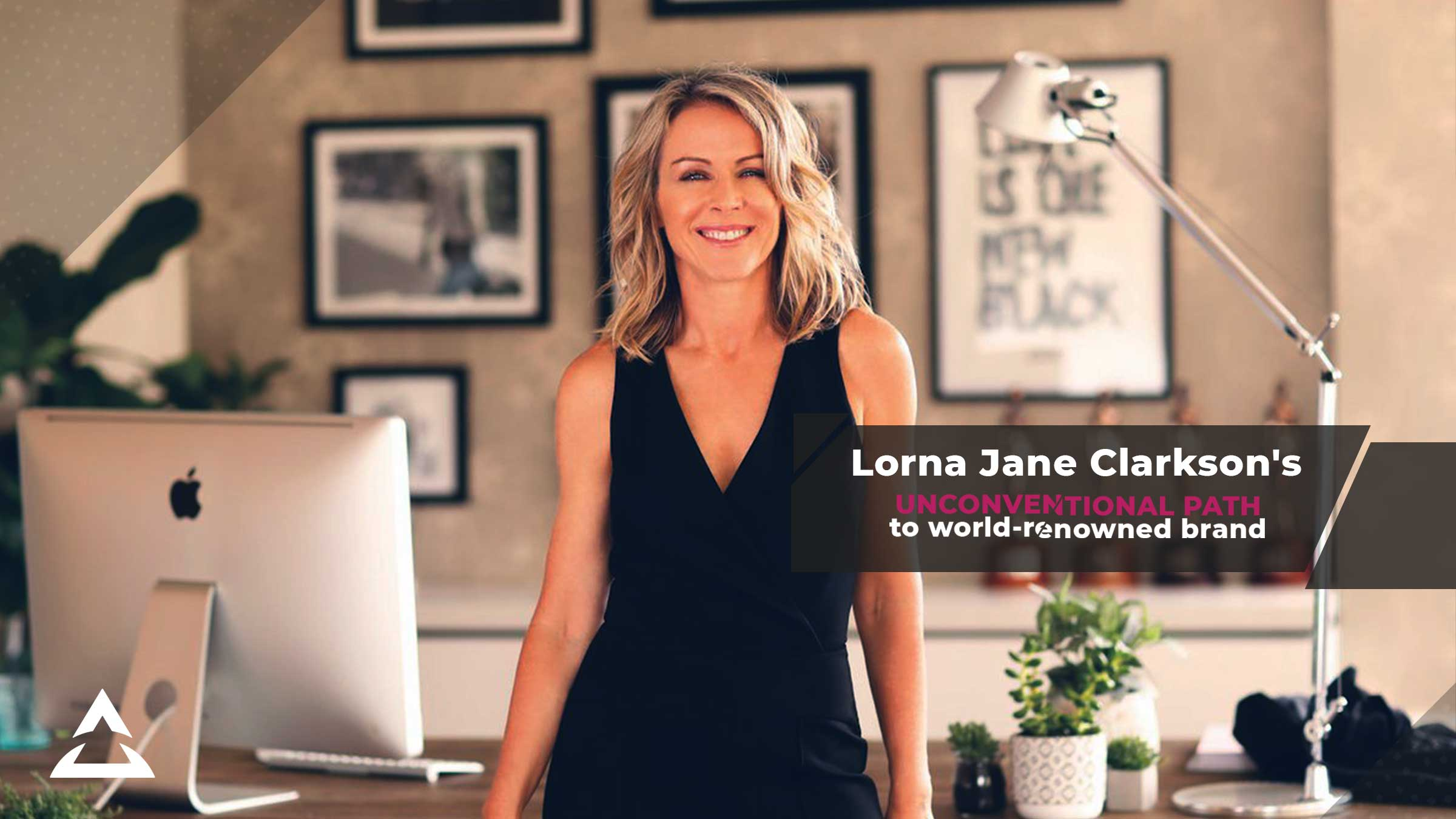 Lorna Jane Clarkson's unconventional path to world-renowned brand